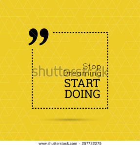 stock-vector-inspirational-quote-stop-dreaming-start-doing-wise-saying-in-square-257732275